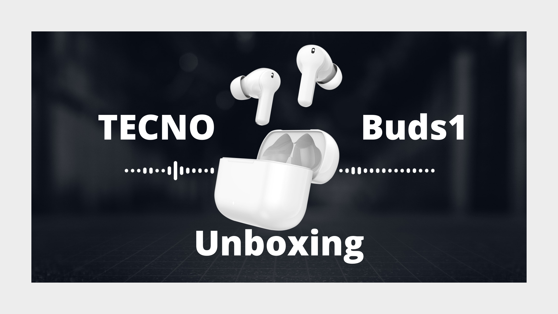TECNO Buds1 Unboxing.png